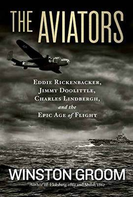 The Aviators: Eddie Rickenbacker, Jimmy Doolittle, Charles Lindberg, and the Epic Age of Flight