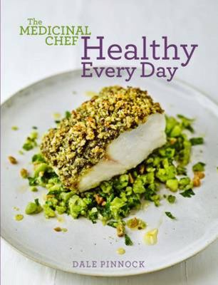 The Medicinal Chef: Healthy Everyday