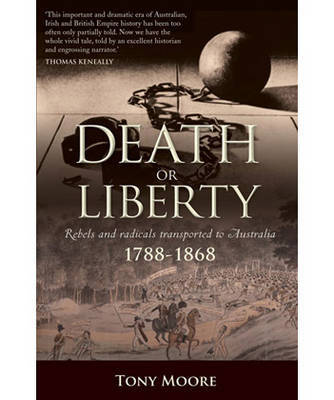 Death or Liberty: Rebels and Radicals Transported to Australia - 1788-1868