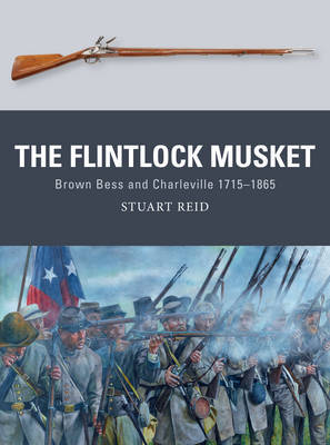 The Flintlock Musket: Brown BESS and Charleville 1715-1865