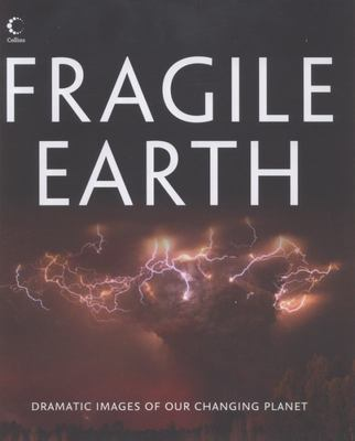 Fragile Earth: Dramatic Images of Our Changing Planet