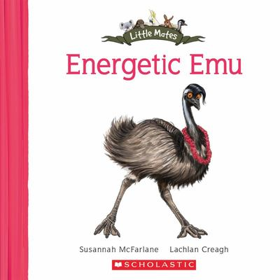 Little Mates: #5 Energetic Emu