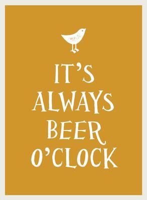 It's Always Beer O'clock