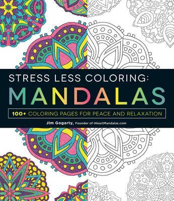 Stress Less Coloring - Mandalas: 100+ Coloring Pages for Peace and Relaxation