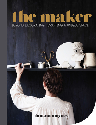 The Maker - Beyond Decorating - Crafting a Unique Space