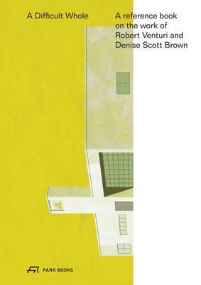 A Difficult Whole: A Reference Book on the Work of Robert Venturi and Denise Scott Brown