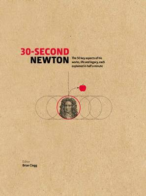 30-Second Newton: The 50 Crucial Concepts, Roles and Performers, Each Explained in Half a Minute