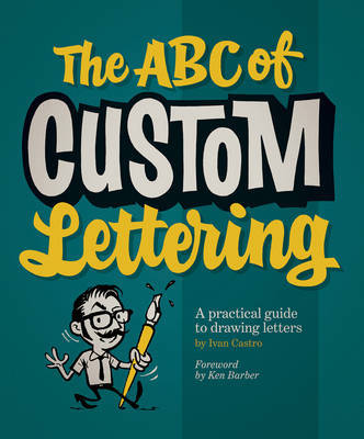 The ABC of Custom Lettering - A Practical Guide to Drawing Letters
