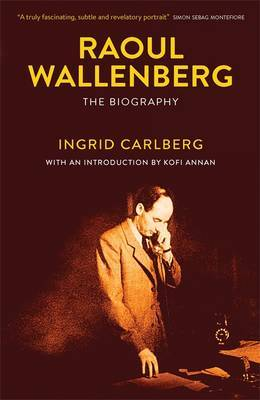 Raoul Wallenberg: The Biography