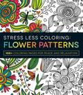 Stress Less Coloring - Flower Patterns: 100+ Coloring Pages for Peace and Relaxation