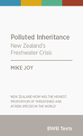 Polluted Inheritance : New Zealand's Freshwater Crisis (BWB Texts)