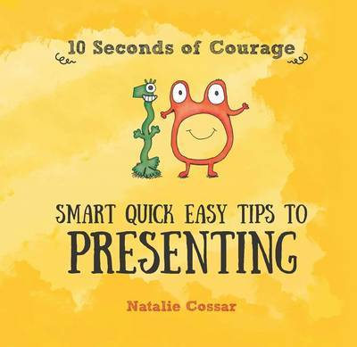 10 Seconds of Courage: Smart Quick Easy Tips to Presenting