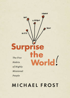 Surprise the World: The Five Habits of Highly Missional People