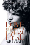 Love Becomes a Funeral Pyre - A Biography of the Doors