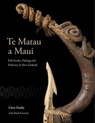 Te Matau a Maui : Fishhooks, Fishing and Fisheries in New Zealand