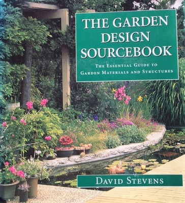 The Garden Design Sourcebook The Essential Guide to Garden Materials and Structures