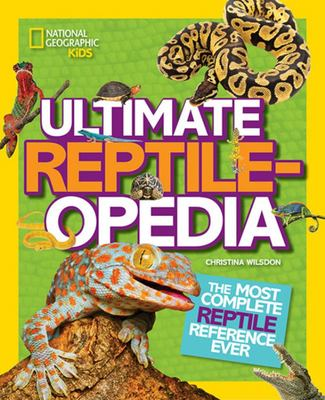Ultimate Reptile Encyclopedia : The Most Complete Reptile Reference Ever
