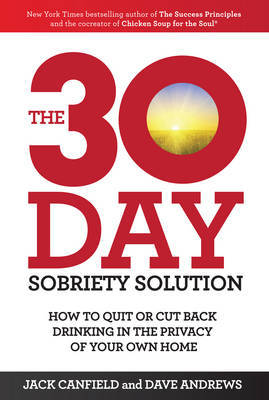 The 30-Day Sobriety Solution: How to Cut Back or Quit Drinking in the Privacy of Your Home