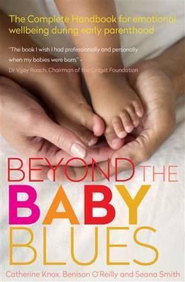 Beyond the Baby Blues: The Complete Handbook for Emotional Wellbeing During Early Parenthood