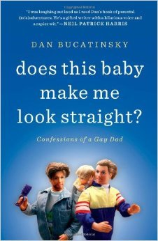 Does This Baby Make Me Look Straight?: Confessions of a Gay Dad