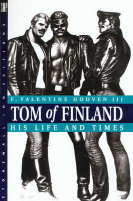 Tom of Finland: His Life and Times