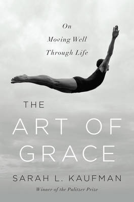 The Art of Grace: On Moving Well Through Life