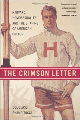 Crimson Letter: Harvard, Homosexuality, and the Shaping of American Culture