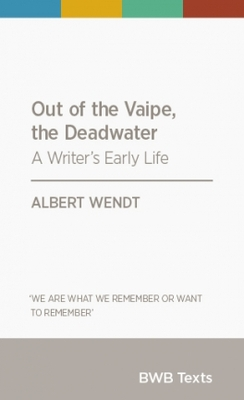 Out of the Vaipe, the Deadwater : A Writer's Early Life (BWB Texts)