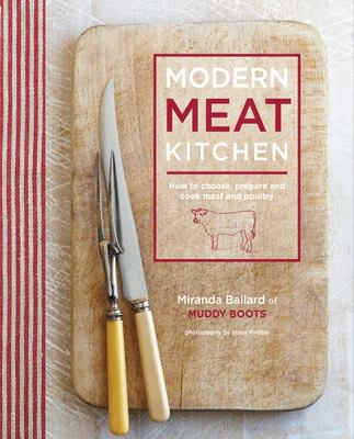 Modern Meat Kitchen: How to Choose, Prepare and Cook Meat and Poultry