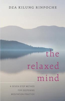 The Relaxed Mind : A Seven-Step Method for Deepening Meditation Practice