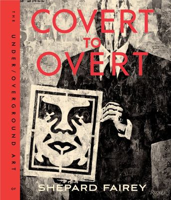 Obey Covert to Overt - The Under/Over-Ground Art