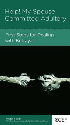 CCEF Help! My Spouse Committed Adultery: First Steps for Dealing with Betrayal