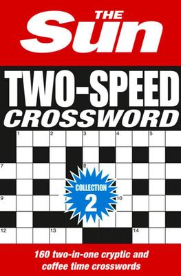 The Sun Two-Speed Crossword Collection 2: 160 Two-in-One Cryptic and Coffee Time Crosswords