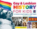 Gay and Lesbian History for Kids: The Century-Long Struggle for LGBT Rights with 21 Activities