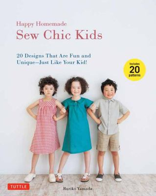 Happy Homemade: Sew Chic Kids: 20 Designs That Are Fun and Unique - Just Like Your Kid!