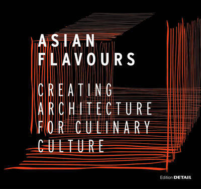Asian Flavours - Creating Architecture for Culinary Culture