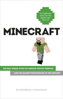 MinecraftThe Unlikely Tale of Markus 'Notch' Persson and the Game That Changed Everything
