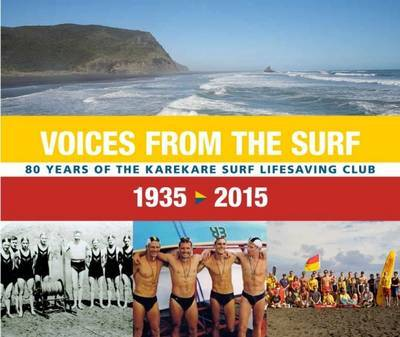Voices from the Surf: 80 Years of the Karekare Surf Lifesaving Club