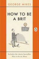 How to Be a Brit: How to Be an Alien, How to Be Inimitable, How to Be Decadent