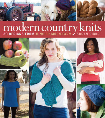 Modern Country Knits30 Designs from Juniper Moon Farm