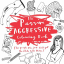 The Passive-Aggressive Colouring Book : For People Who Don't Get the Whole Calm Thing