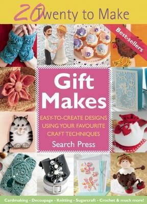 Gift Makes: Easy-to-Create Designs Using Your Favourite Craft Techniques