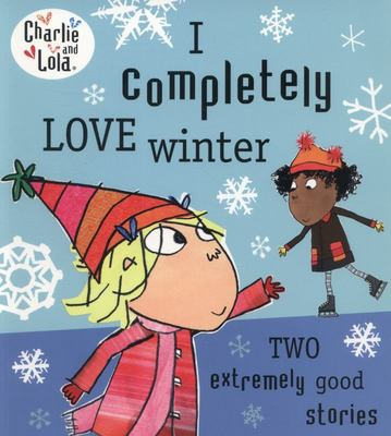I Completely Love Winter (Charlie and Lola)