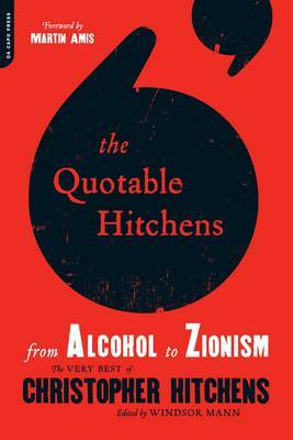 Quotable Hitchens: From Alcohol to Zionism: The Very Best of Christopher Hitchens