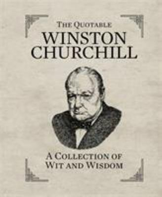 Quotable Winston Churchill: A Collection of Wit and Wisdom