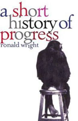 A Short History of Progress (The Massey Lectures 2004)