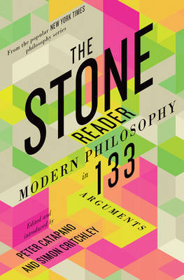 The Stone Reader - Modern Philosophy in 133 Arguments