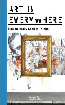 Art is Everywhere - How to Really Look at Things