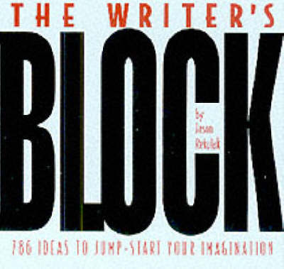 The Writer's Block: Ideas to Jump-start Your Imagination