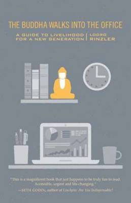 Buddha Walks into the Office: A Guide to Livelihood for a New Generation